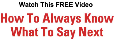This FREE Video Reveals How to Always Know What To Say Next